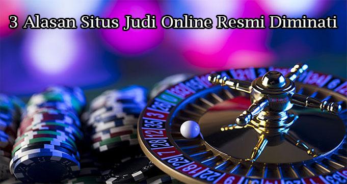 3 Alasan Situs Judi Online Resmi Diminati