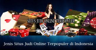 Jenis Situs Judi Online Terpopuler di Indonesia