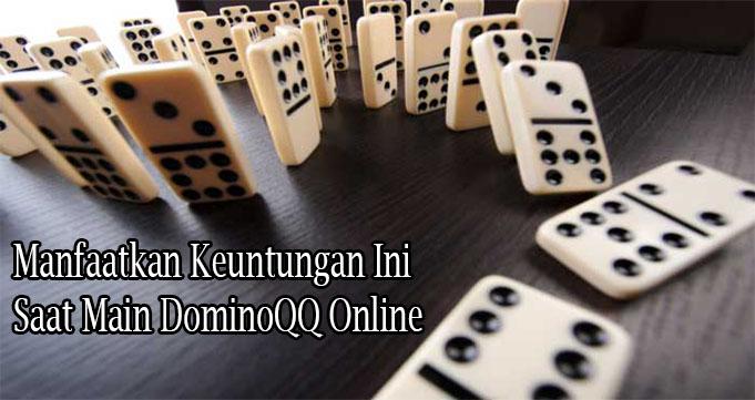 Manfaatkan Keuntungan Ini Saat Main DominoQQ Online